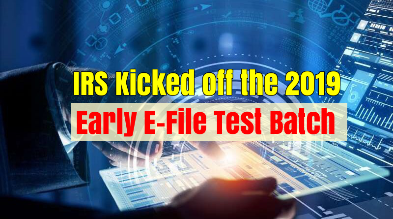 IRS Announces the Start of E-File Test Batch(HUB Testing) for 2019